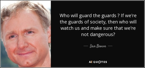 quote-who-will-guard-the-guards-if-we-re-the-guards-of-society-then-who-will-watch-us-and-dan-brown-50-94-74